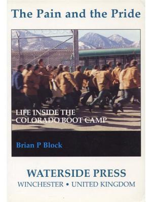 Pain and the Pride: Life Inside the Colorado Boot Camp  by  Brian P. Block