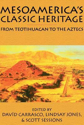 Mesoamericas Classic Heritage: From Teotihuacan to the Aztecs. Mesoamerican Worlds: From the Olmecs to the Danzantes Davíd Carrasco