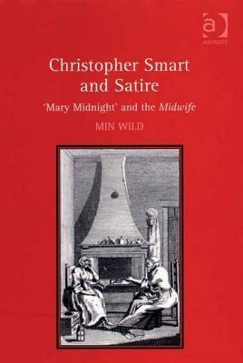 Christopher Smart and Satire: Mary Midnight and the Midwife  by  Min Wild