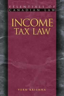 Income Tax Law. Essentials of Canadian Law  by  Vern Krishna
