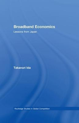 Broadband Economics. Routledge Studies in Global Competition.  by  Takanori Ida