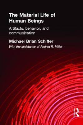 Material Life of Human Beings: Artifacts, Behavior, and Communication Michael Brian Schiffer