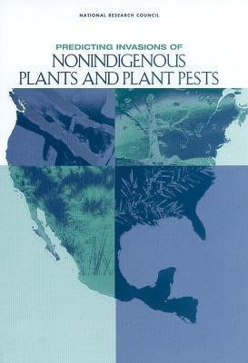 Predicting Invasions of Nonindigenous Plants and Plant Pests  by  National Academy of Sciences