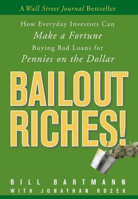Bailout Riches!  by  Bill Bartmann