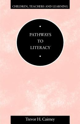 Pathways to Literacy. Children, Teachers and Learning. Trevor Cairney