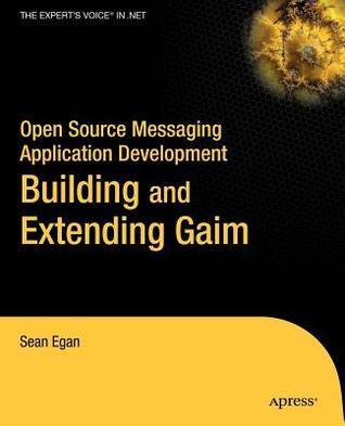 Open Source Messaging Application Development: Building and Extending Gaim Sean Egan