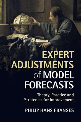 Expert Adjustments of Model Forecasts: Theory, Practice and Strategies for Improvement  by  Philip Hans Franses