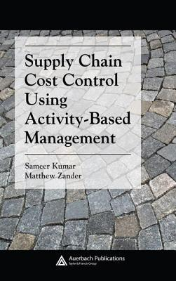 Supply Chain Cost Control Using Activity-Based Management. Supply Chain Integration Series. Sameer Kumar