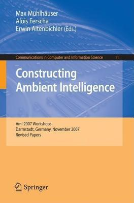Constructing Ambient Intelligence. Communications in Computer and Information Science.  by  Max Mühlhäuser