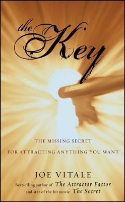 Key: The Missing Secret for Attracting Anything You Want  by  Joe Vitale