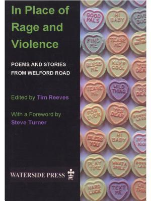 In Place of Rage and Violence: Poems and Stories from Welford Road  by  Tim Reeves