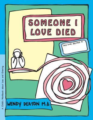 Someone I Love Died: A Childs Workbook About Loss and Grieving (GROW series) Wendy Deaton