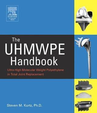 Uhmwpe Handbook: Ultra-High Molecular Weight Polyethylene in Total Joint Replacement  by  Steven Kurtz