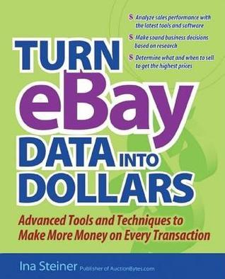 Turn Ebay Data Into Dollars: Tools and Techniques to Make More Money on Every Transaction  by  Ina Steiner