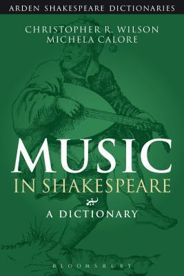 Music in Shakespeare: A Dictionary. Athlone Shakespeare Dictionary Series. Christopher R Wilson