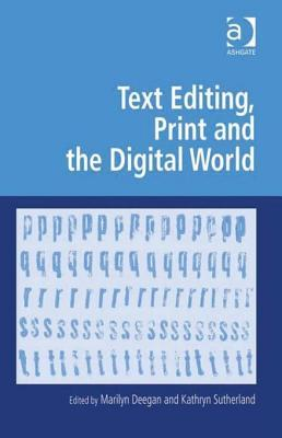 Text Editing, Print and the Digital World. Digital Rresearch in the Arts and Humanities. Marilyn Deegan