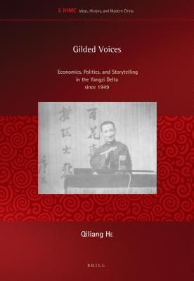 Gilded Voices: Economics, Politics, and Storytelling in the Yangzi Delta Since 1949 Qiliang He