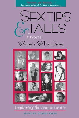Sex Tips and Tales from Women Who Dare: Exploring the Exotic Erotic Jo-Anne Baker