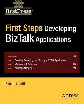 First Steps: Developing BizTalk Applications  by  Robert J. Loftin