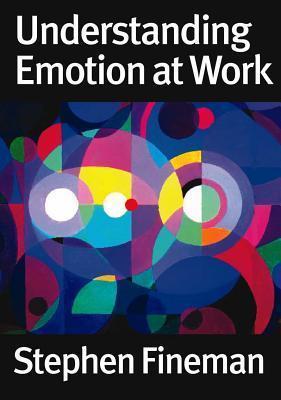 Understanding Emotion at Work  by  S Fineman
