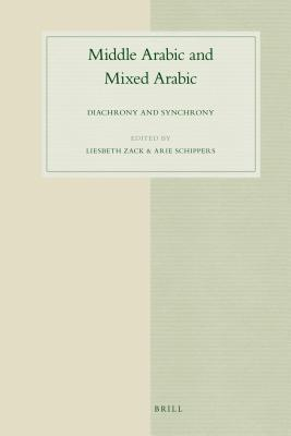 Middle Arabic and Mixed Arabic: Diachrony and Synchrony  by  Liesbeth Zack