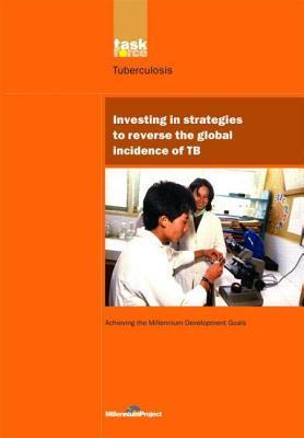 Investing in Strategies to Reverse the Global Incidence of Tb: Tuberculosis. Achieving the Millennium Development Goals  by  Jaap Broekmans