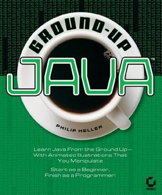 Ground-Up Java  by  Philip Heller
