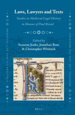 Laws, Lawyers and Texts: Studies in Medieval Legal History in Honour of Paul Brand  by  Susanne Jenks