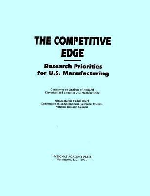 Competitive Edge: Research Priorities for U.S. Manufacturing National Research Committee on Analysis of Research Directions and Needs in U S Manufacturing Commis