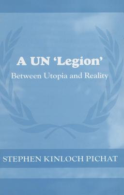 Un Legion: Between Utopia and Reality  by  Stephen Kinloch-Pichat