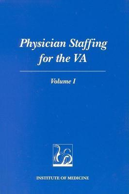 Physician Staffing for the Va: Volume I Committee to