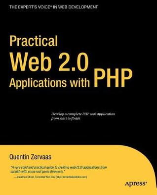 Practical Web 2.0 Applications with PHP. the Experts Voice in Web Development.  by  Quentin Zervaas