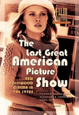 Last Great American Picture Show, The: New Hollywood Cinema in the 1970s. Film Culture in Transition.  by  Thomas Elsaesser