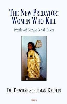 The New Predator: Profiles of Female Serial Killers  by  Deborah Schurman-Kauflin