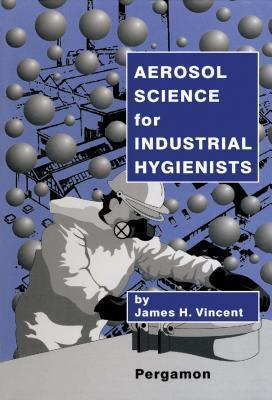 Aerosol Science for Industrial Hygienists James H Vincent