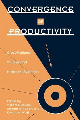 Convergence of Productivity: Cross-National Studies and Historical Evidence  by  William J. Baumol
