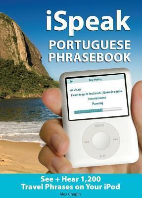 Ispeak Portuguese Phrasebook (MP3 CD + Guide): The Ultimate Audio + Visual Phrasebook for Your iPod Alex Chapin