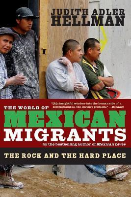 World of Mexican Migrants: The Rock and the Hard Place Judith Hellman