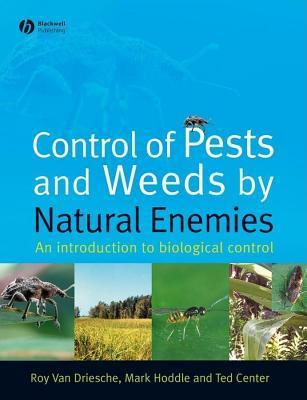 Control of Pests and Weeds Natural Enemies by Roy Van Driesche