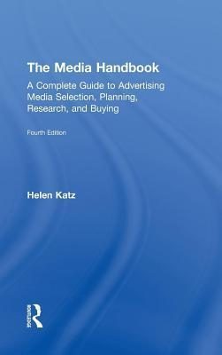 Media Handbook, The: A Complete Guide to Advertising Media Selection, Planning, Research, and Buying  by  Helen Katz