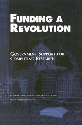 Funding a Revolution: Government Support for Computing Research  by  National Research Council