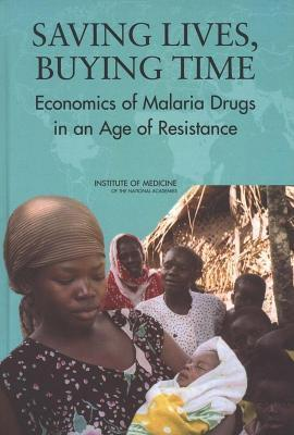 Saving Lives, Buying Time: Economics of Malaria Drugs in an Age of Resistance Kenneth J. Arrow
