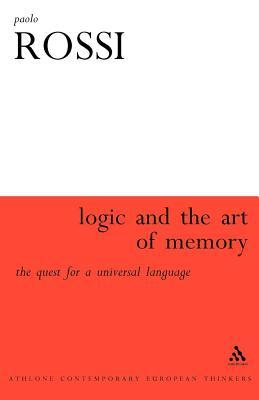 Logic and the Art of Memory: The Quest for a Universal Language. Athlone Contemporary European Thinkers.  by  Paolo Rossi