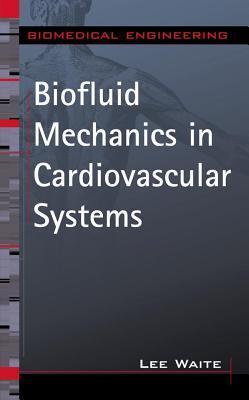 Biofluid Mechanics in Cardiovascular Systems. Biomedical Engineering Series Lee Waite