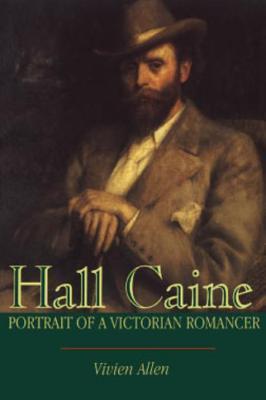 Hall Caine: Portrait of a Victorian Romancer Vivien Allen