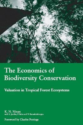 Economics of Biodiversity Conservation: Valuation in Tropical Forest Ecosystems  by  K.N. Ninan