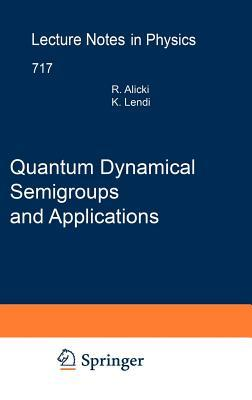 Quantum Dynamical Semigroups And Applications  by  Robert Alicki