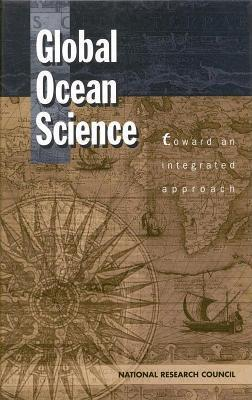 Global Ocean Science: Toward an Integrated Approach  by  National Research Committee on Major U S Oceanographic Research Programs
