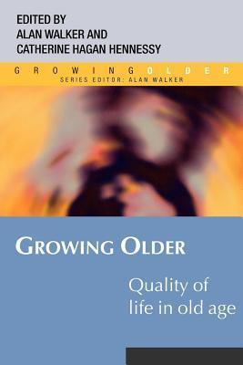 Quality of Life in Old Age. Growing Older Series. Catherine Hennessy Hagan