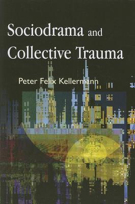 Sociodrama and Collective Trauma  by  Peter Felix Kellermann